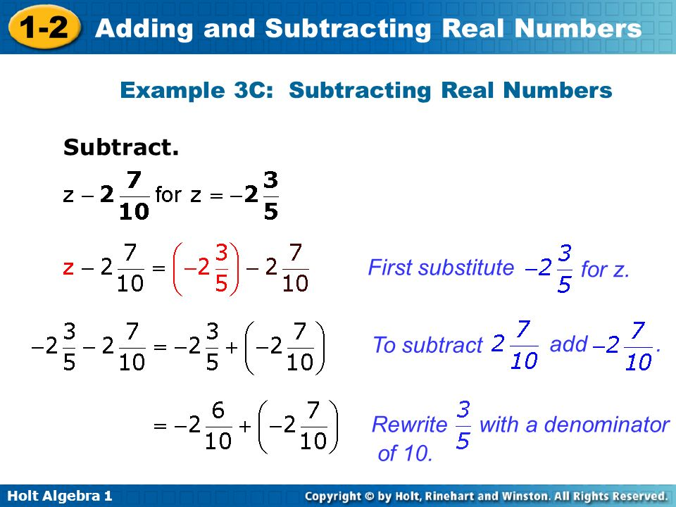 Holt Algebra 1 1-2 Adding and Subtracting Real Numbers Subtract. Example 3C: Subtracting Real Numbers First substitute for z. To subtract, add. Rewrit