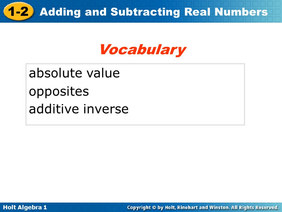 Holt Algebra 1 1-2 Adding and Subtracting Real Numbers Vocabulary absolute value opposites additive inverse