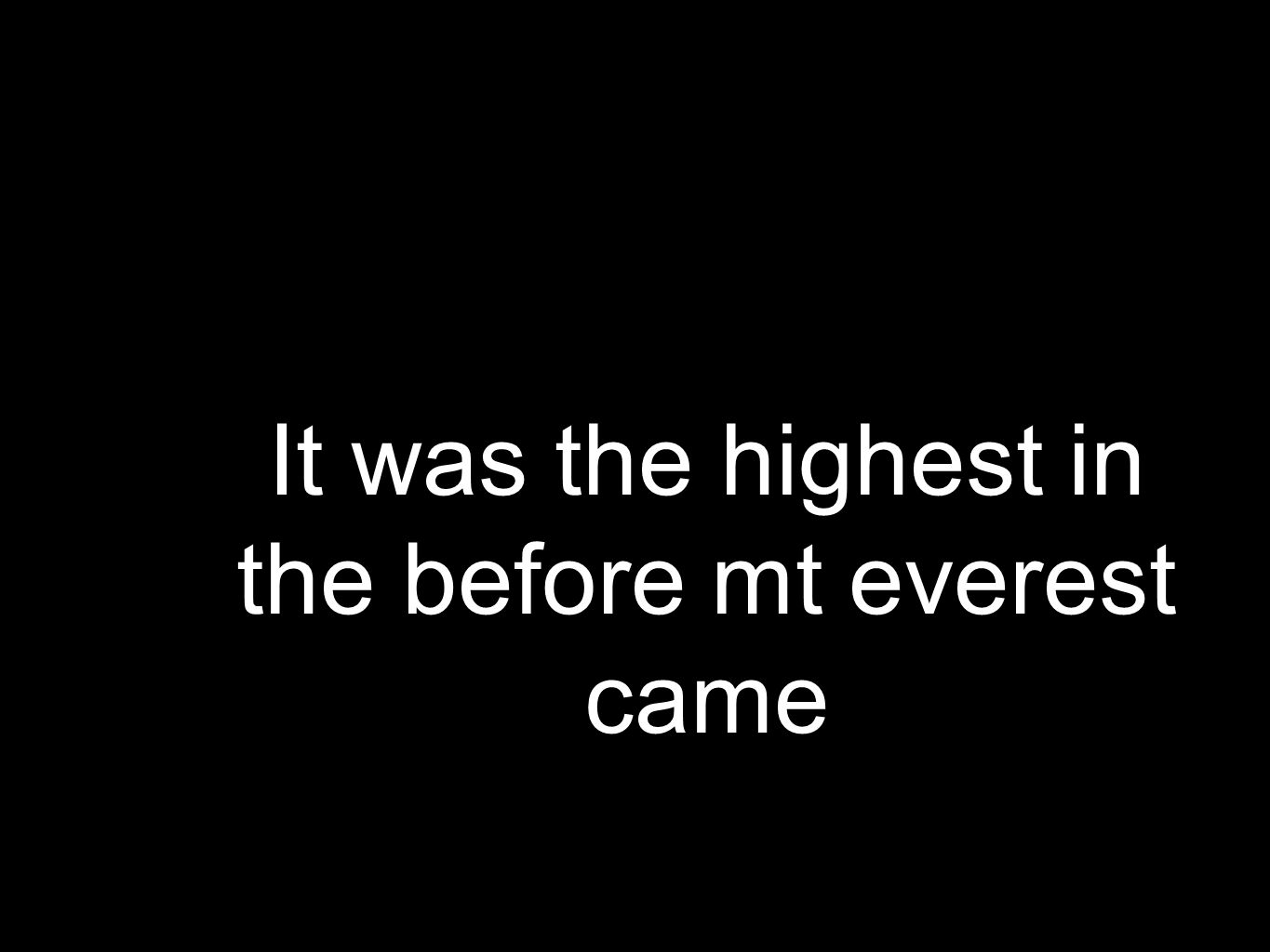 It was the highest in the before mt everest came