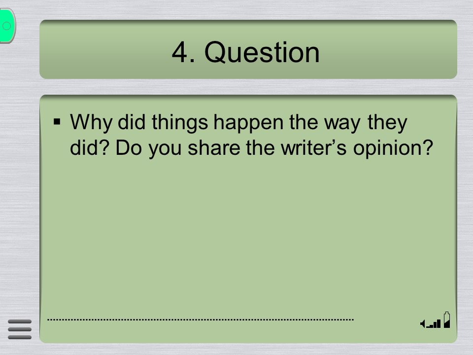 4. Question Why did things happen the way they did? Do you share the writers opinion?