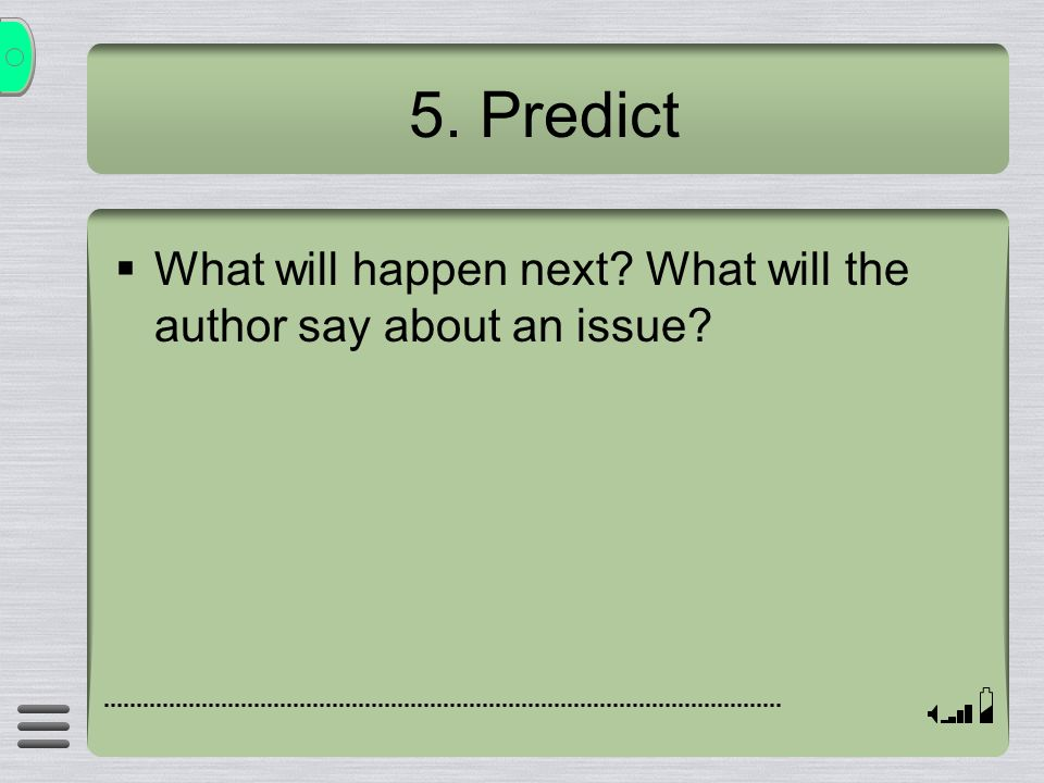 5. Predict What will happen next? What will the author say about an issue?