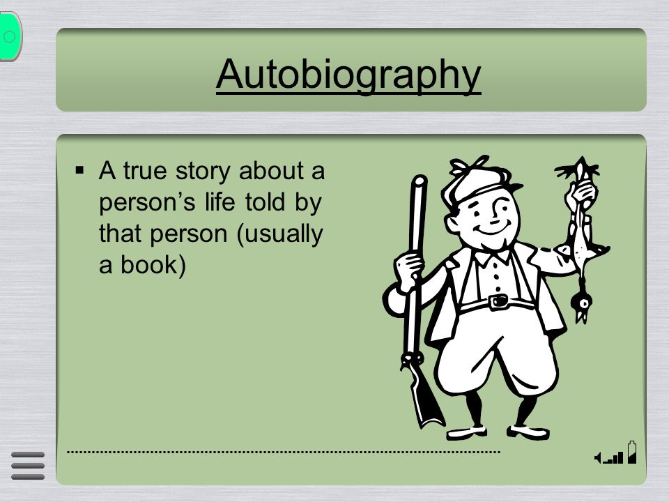 Autobiography A true story about a persons life told by that person (usually a book)