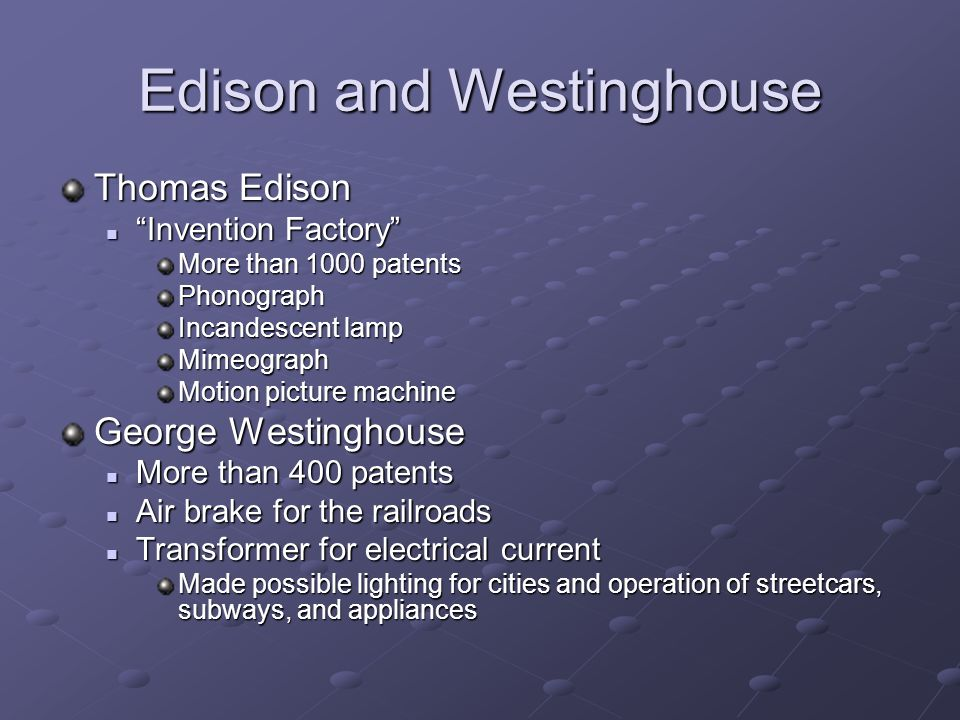 Edison and Westinghouse Thomas Edison Invention Factory Invention Factory More than 1000 patents Phonograph Incandescent lamp Mimeograph Motion pictur