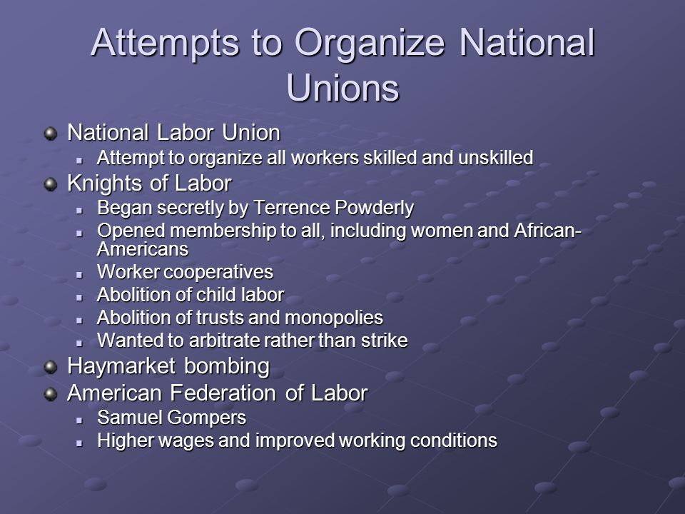 Attempts to Organize National Unions National Labor Union Attempt to organize all workers skilled and unskilled Attempt to organize all workers skille