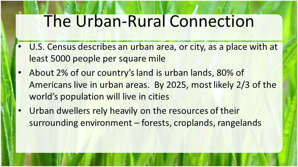 The Urban-Rural Connection U.S. Census describes an urban area, or city, as a place with at least 5000 people per square mile About 2% of our countrys