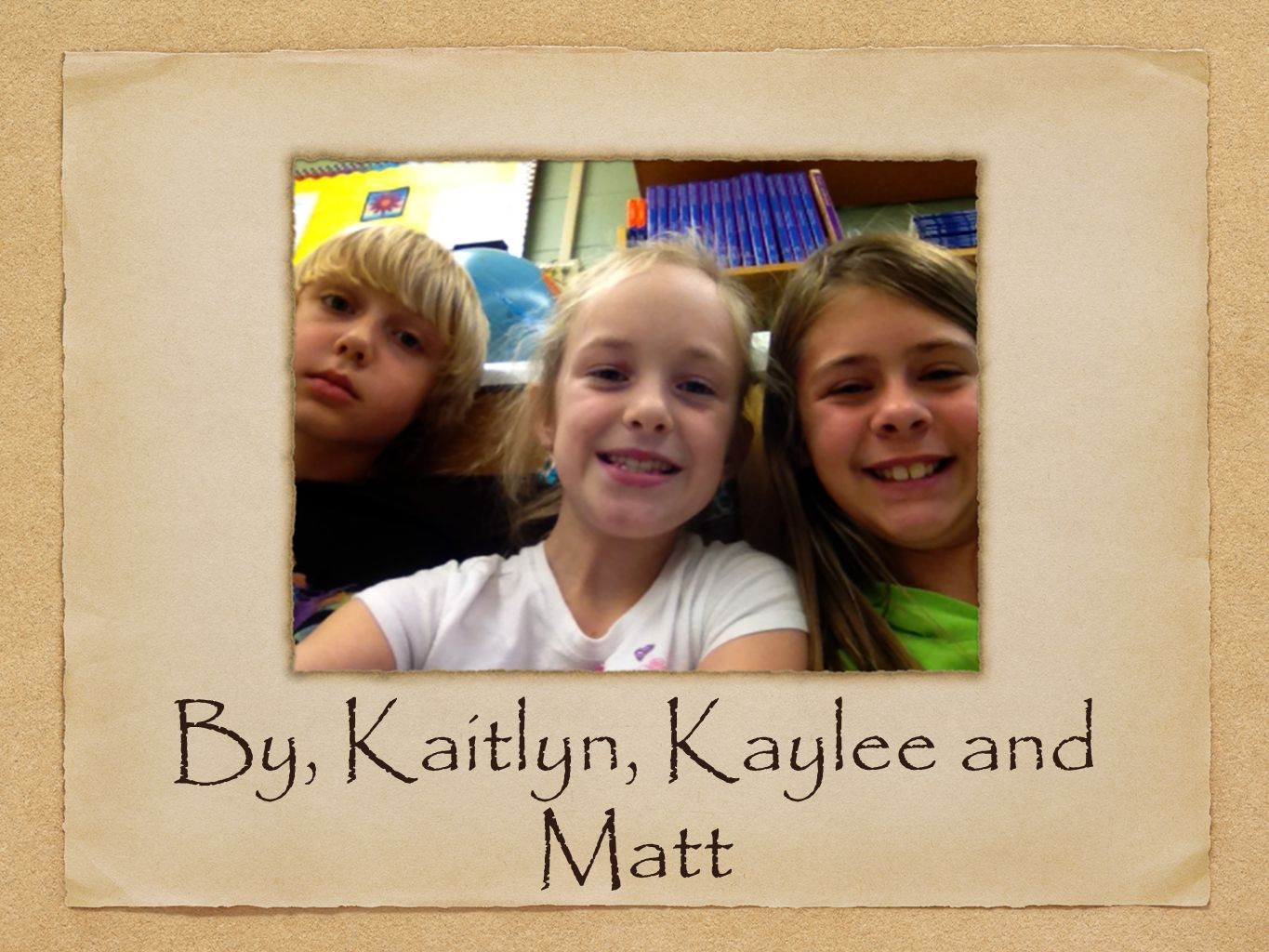 By, Kaitlyn, Kaylee and Matt