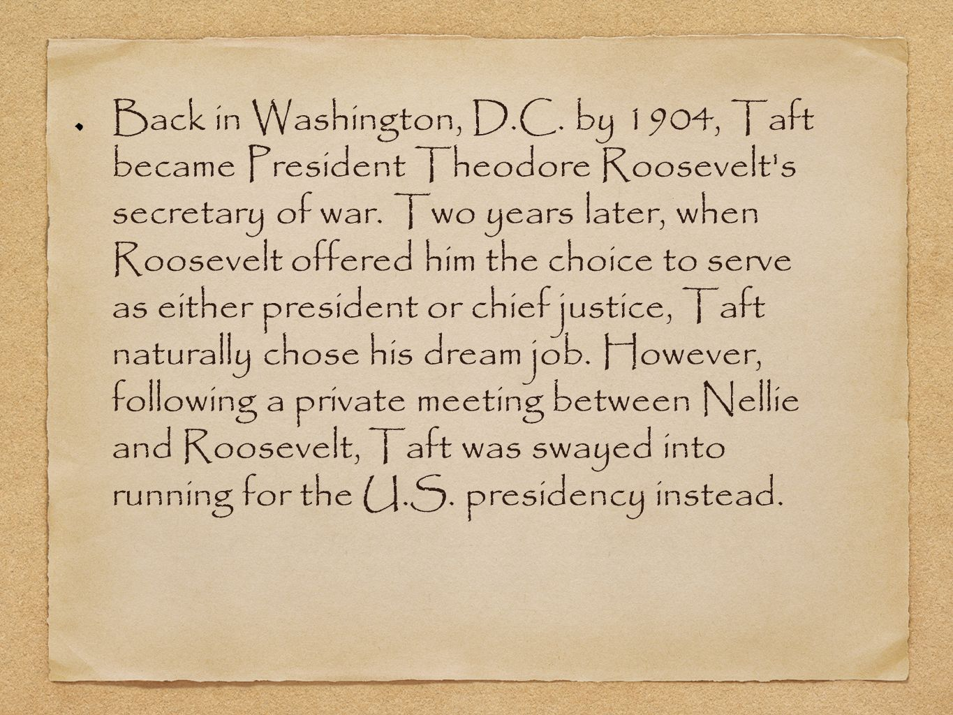 Taft had an easy victory in the November 1908 election, sliding in on the popularity and endorsement of predecessor Theodore Roosevelt.
