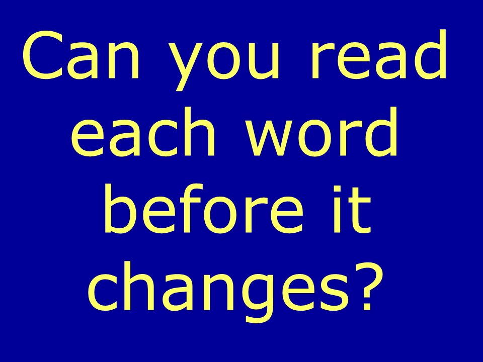 Can you read each word before it changes?
