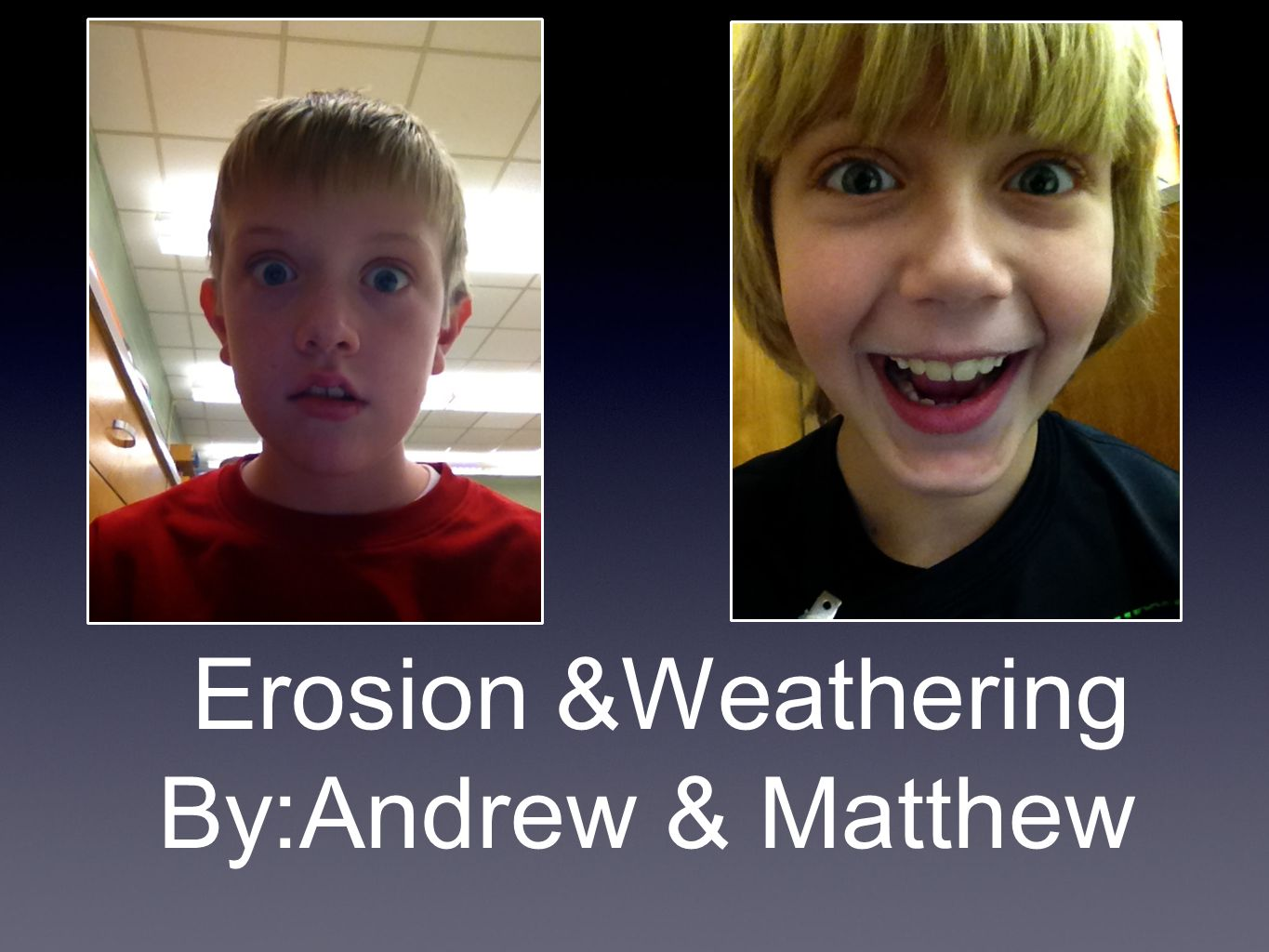 Erosion &Weathering By:Andrew & Matthew
