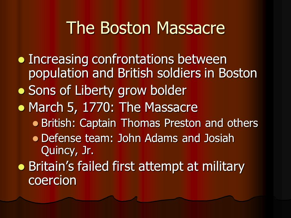 The Boston Massacre Increasing confrontations between population and British soldiers in Boston Increasing confrontations between population and Briti