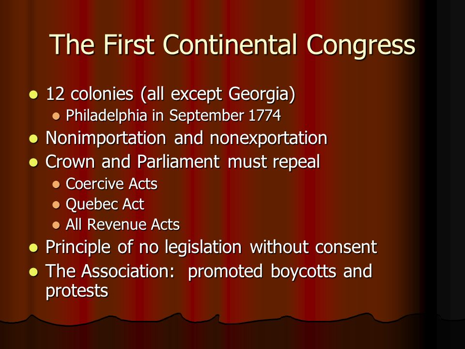 The First Continental Congress 12 colonies (all except Georgia) 12 colonies (all except Georgia) Philadelphia in September 1774 Philadelphia in Septem