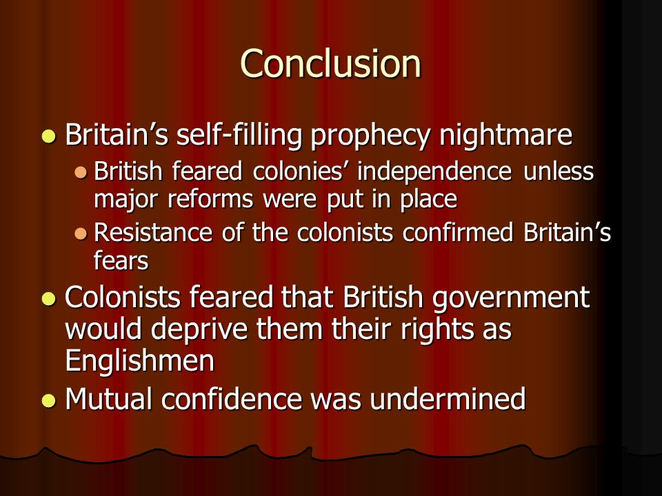 Conclusion Britains self-filling prophecy nightmare Britains self-filling prophecy nightmare British feared colonies independence unless major reforms