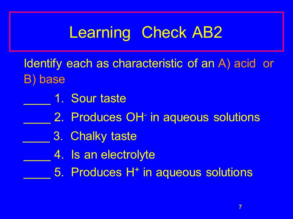 7 Learning Check AB2 Identify each as characteristic of an A) acid or B) base ____ 1.