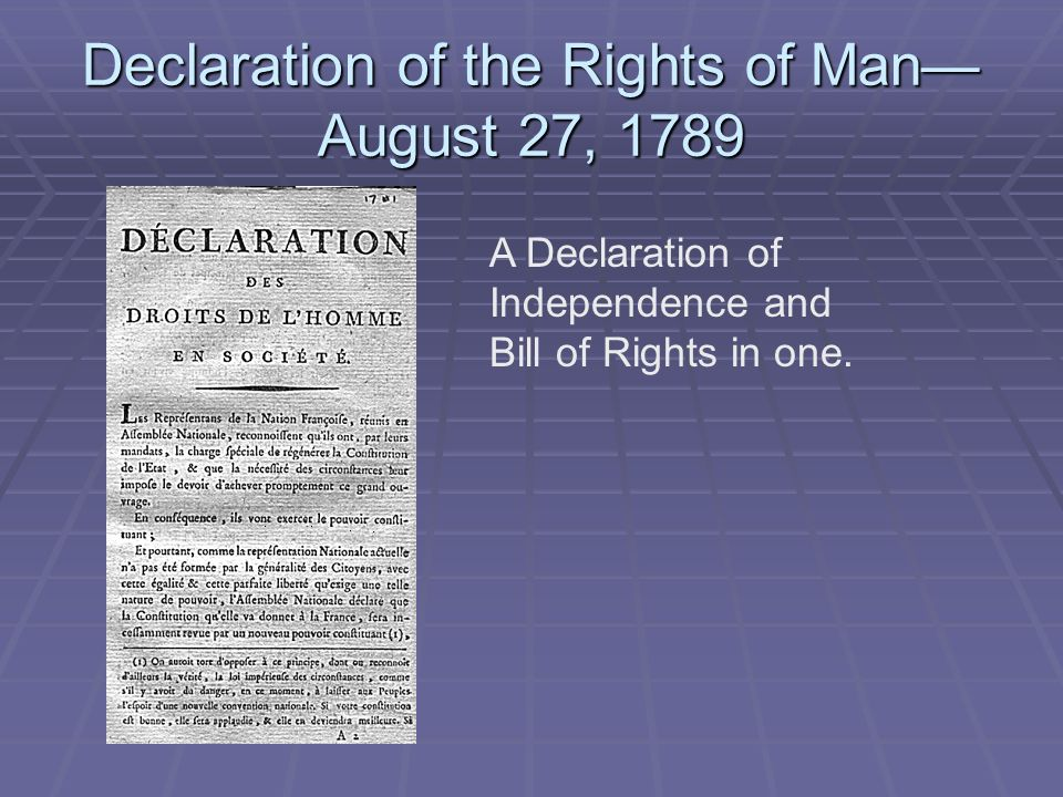 Declaration of the Rights of Man August 27, 1789 A Declaration of Independence and Bill of Rights in one.