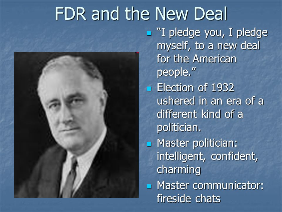 FDR and the New Deal I pledge you, I pledge myself, to a new deal for the American people. I pledge you, I pledge myself, to a new deal for the Americ