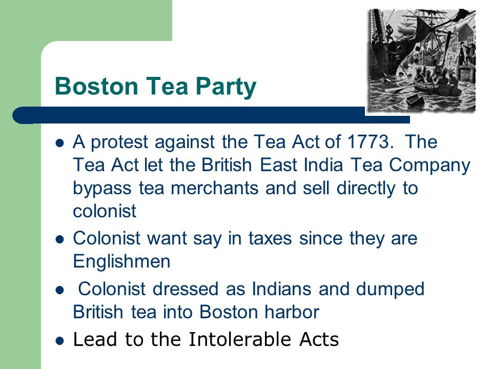 Boston Tea Party A protest against the Tea Act of 1773.