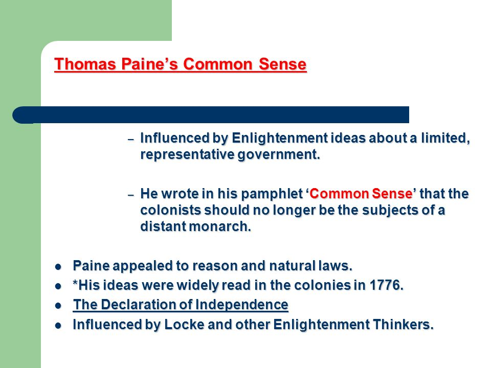 Thomas Paines Common Sense – Influenced by Enlightenment ideas about a limited, representative government.