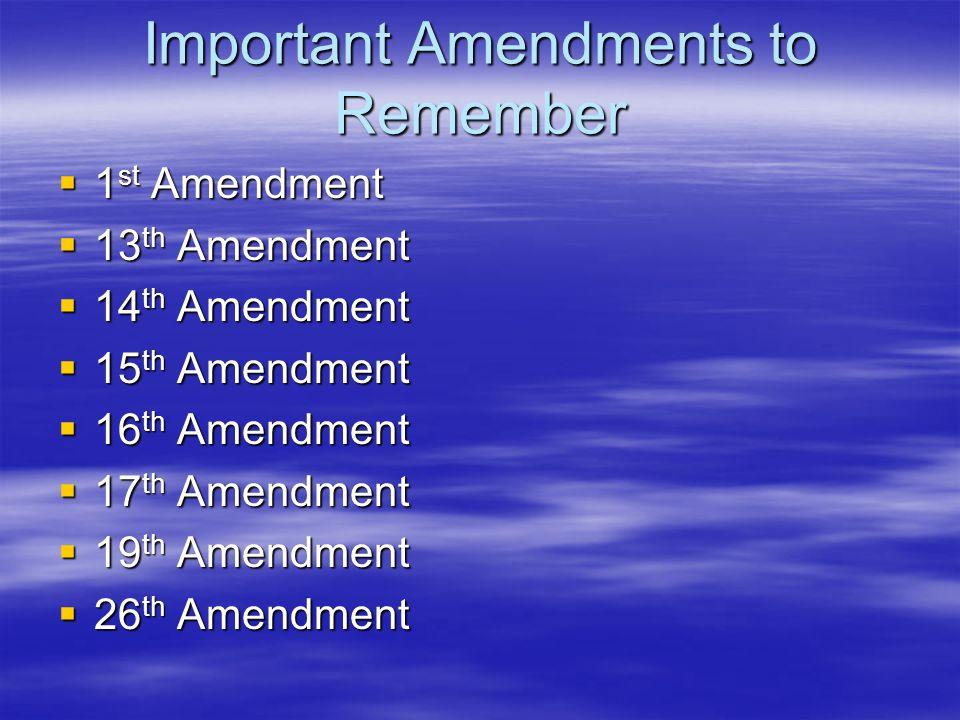 Important Amendments to Remember 1 st Amendment 1 st Amendment 13 th Amendment 13 th Amendment 14 th Amendment 14 th Amendment 15 th Amendment 15 th A