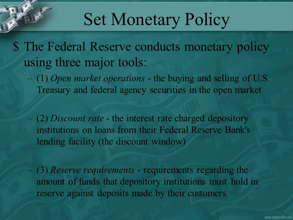 Set Monetary Policy $The Federal Reserve conducts monetary policy using three major tools: –(1) Open market operations - the buying and selling of U.S.