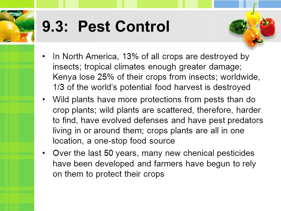 9.3: Pest Control In North America, 13% of all crops are destroyed by insects; tropical climates enough greater damage; Kenya lose 25% of their crops