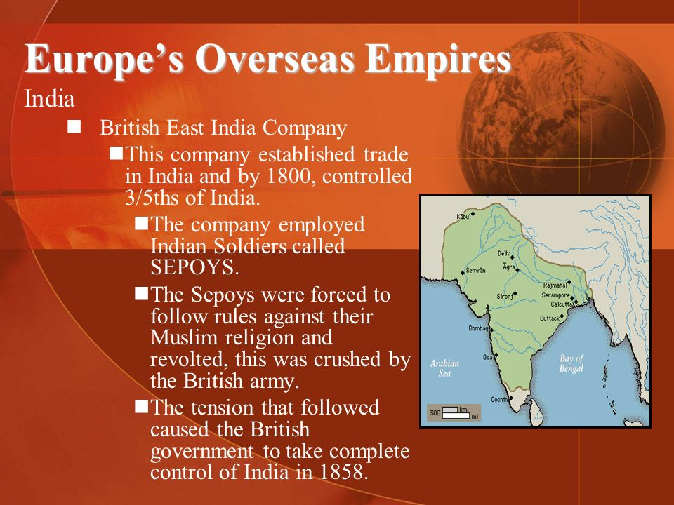 Europes Overseas Empires India British East India Company This company established trade in India and by 1800, controlled 3/5ths of India. The company
