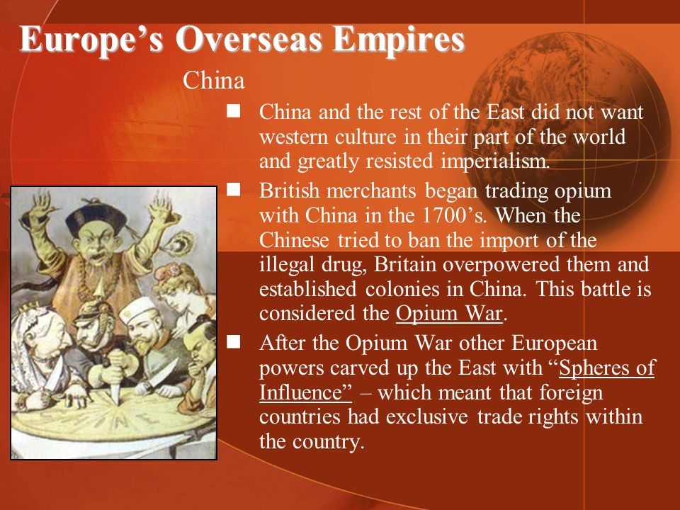 Europes Overseas Empires China China and the rest of the East did not want western culture in their part of the world and greatly resisted imperialism