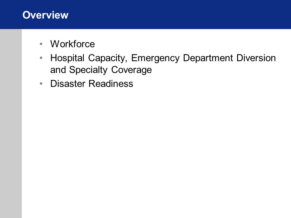 Overview Workforce Hospital Capacity, Emergency Department Diversion and Specialty Coverage Disaster Readiness