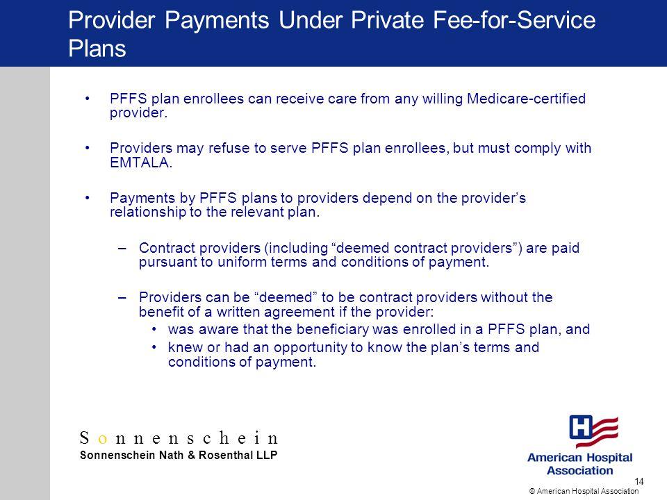 Sonnenschein Sonnenschein Nath & Rosenthal LLP © American Hospital Association 14 Provider Payments Under Private Fee-for-Service Plans PFFS plan enro