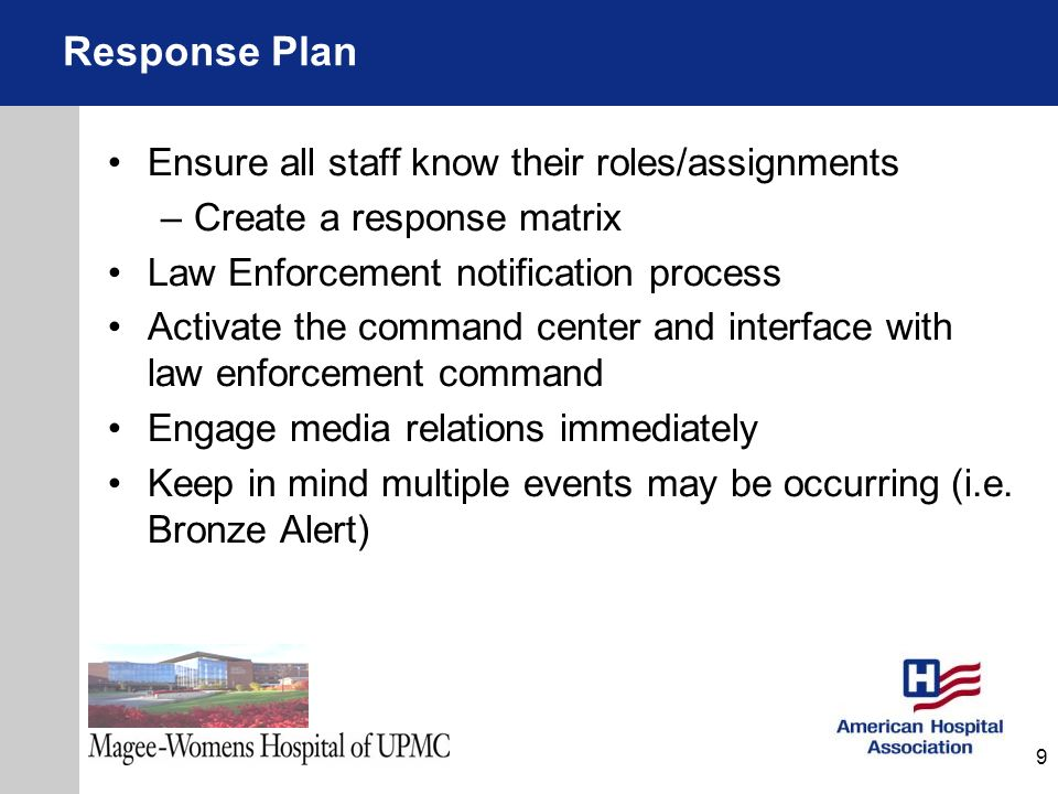 Ensure all staff know their roles/assignments –Create a response matrix Law Enforcement notification process Activate the command center and interface