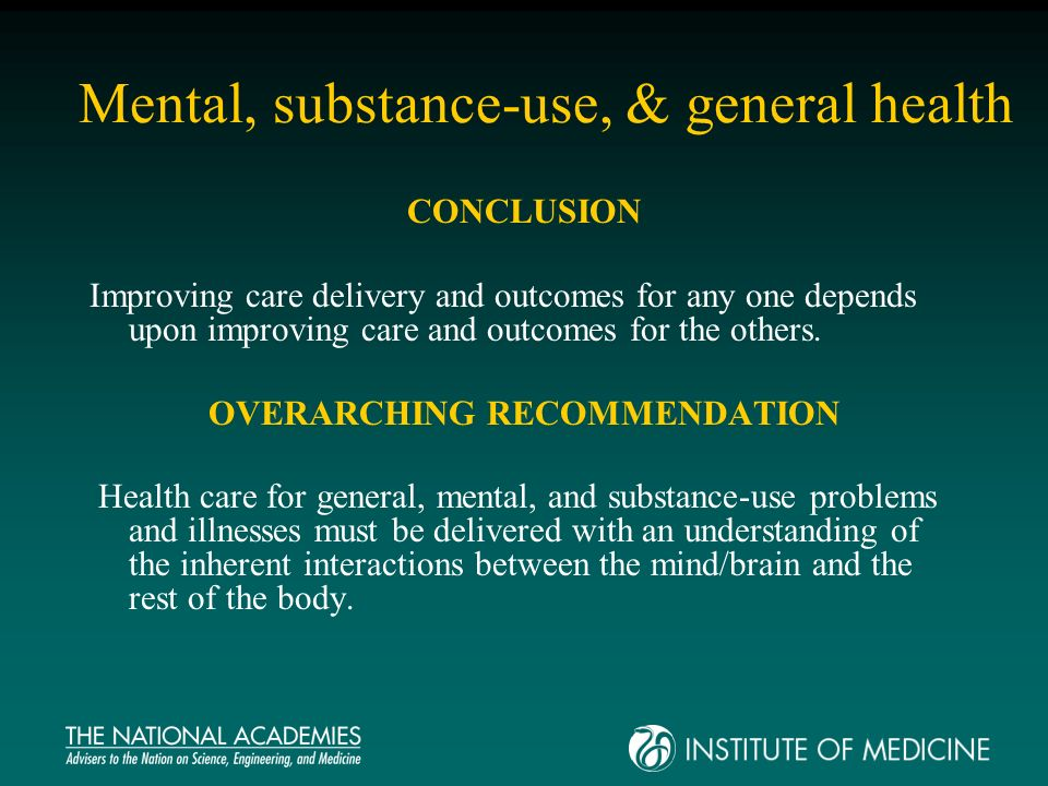 Mental, substance-use, & general health CONCLUSION Improving care delivery and outcomes for any one depends upon improving care and outcomes for the others.