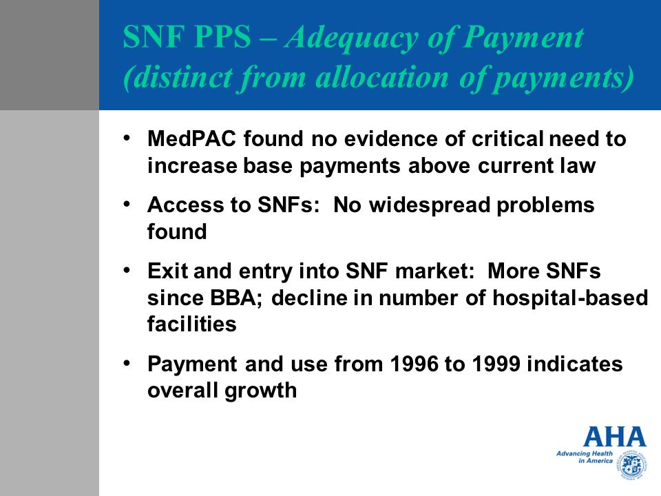 SNF PPS – Adequacy of Payment (distinct from allocation of payments) MedPAC found no evidence of critical need to increase base payments above current