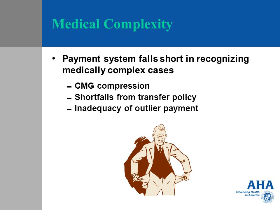 Medical Complexity Payment system falls short in recognizing medically complex cases CMG compression Shortfalls from transfer policy Inadequacy of out