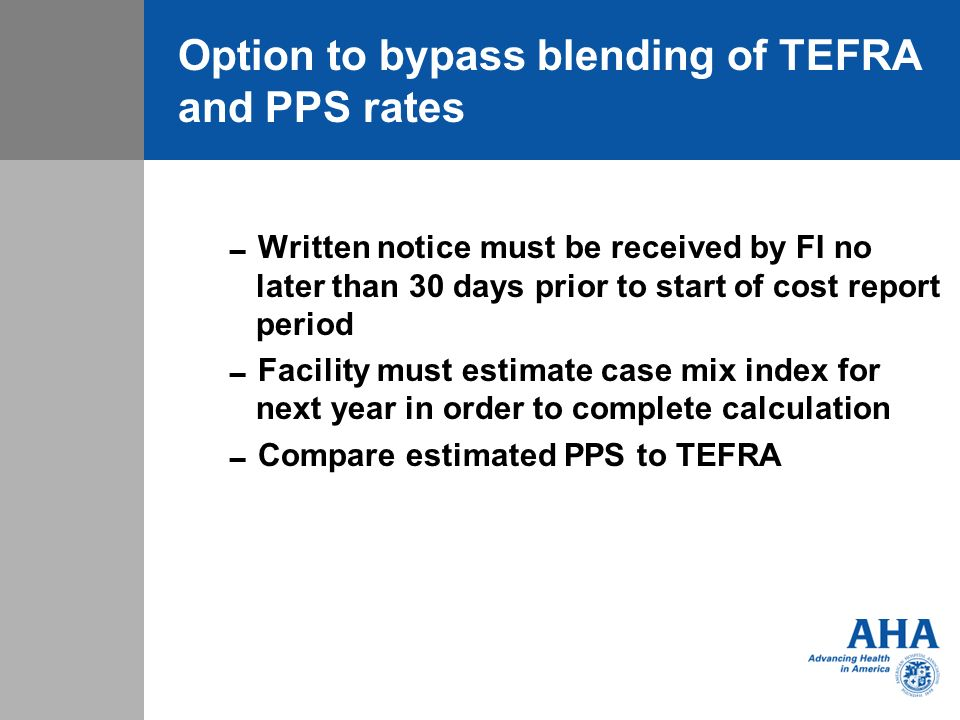 Option to bypass blending of TEFRA and PPS rates Written notice must be received by FI no later than 30 days prior to start of cost report period Faci