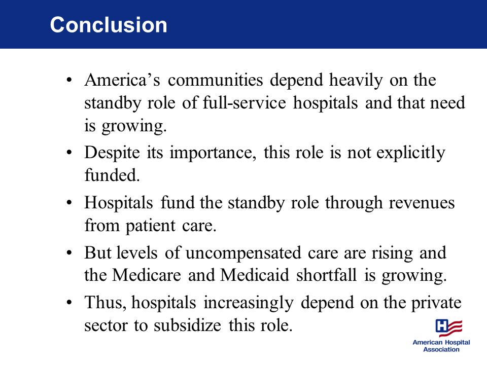 Conclusion Americas communities depend heavily on the standby role of full-service hospitals and that need is growing.