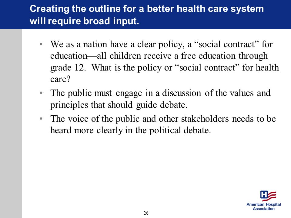 26 Creating the outline for a better health care system will require broad input.