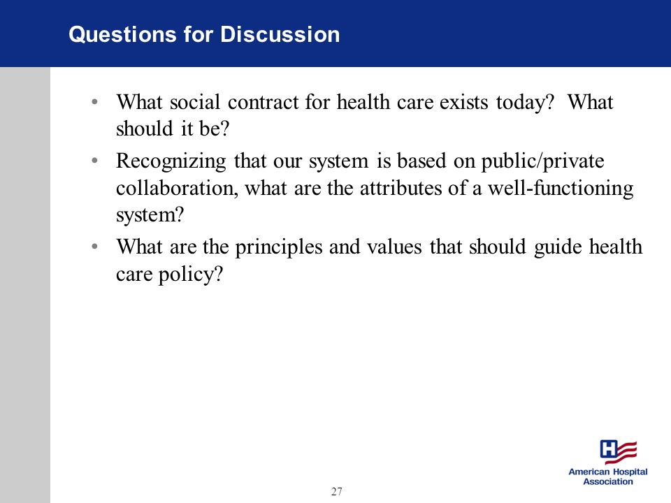 27 Questions for Discussion What social contract for health care exists today.