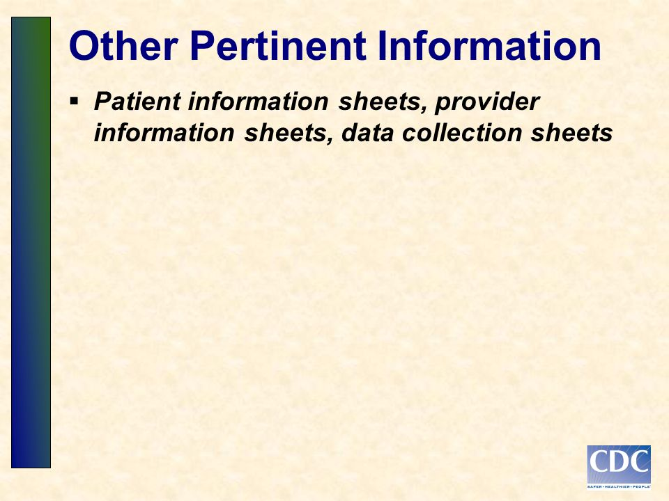 Other Pertinent Information Patient information sheets, provider information sheets, data collection sheets