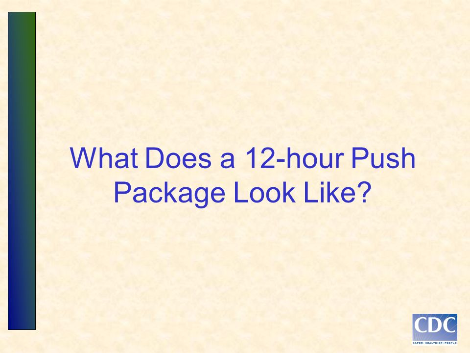 What Does a 12-hour Push Package Look Like