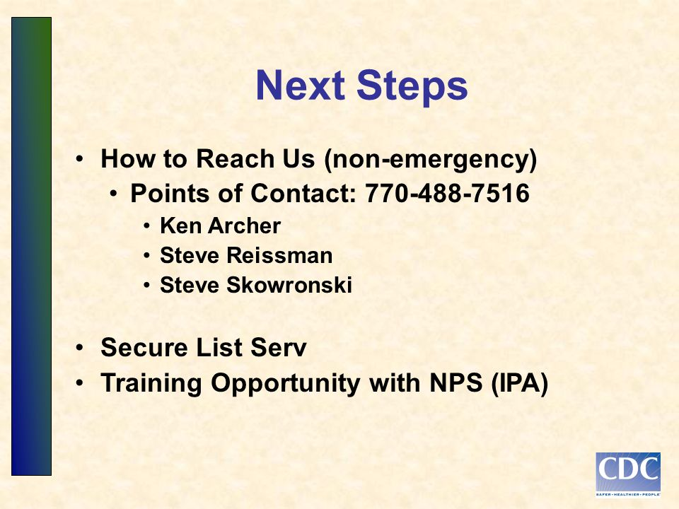 How to Reach Us (non-emergency) Points of Contact: 770-488-7516 Ken Archer Steve Reissman Steve Skowronski Secure List Serv Training Opportunity with NPS (IPA) Next Steps