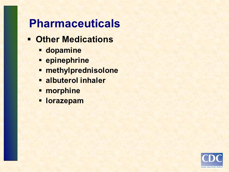 Pharmaceuticals Other Medications dopamine epinephrine methylprednisolone albuterol inhaler morphine lorazepam