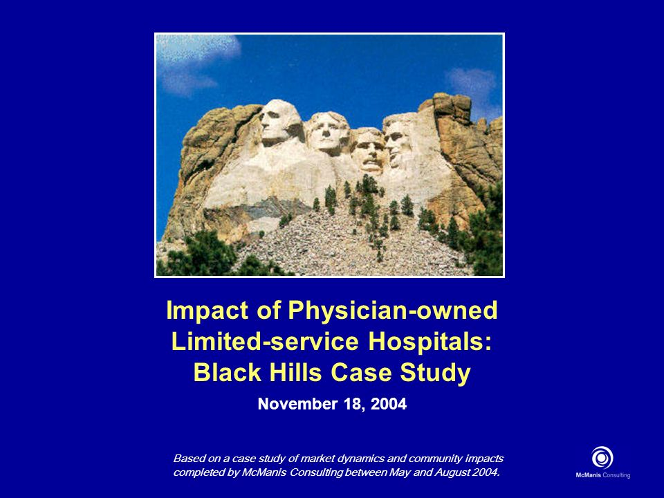 Impact of Physician-owned Limited-service Hospitals: Black Hills Case Study November 18, 2004 Based on a case study of market dynamics and community i
