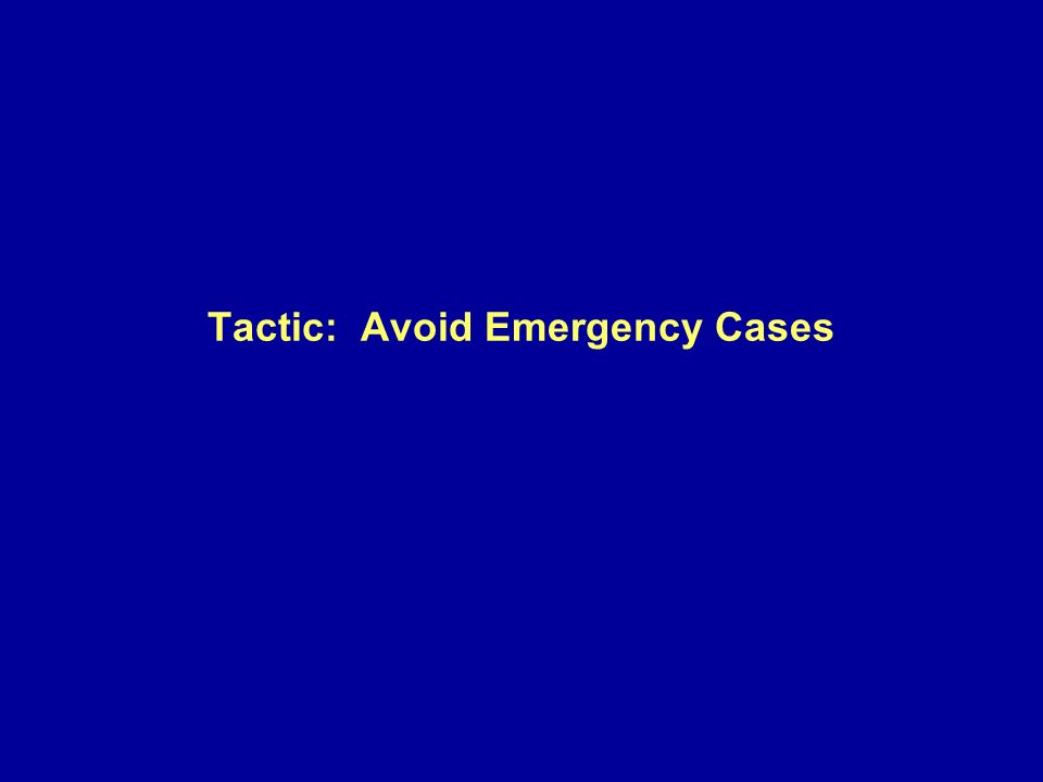 Tactic: Avoid Emergency Cases