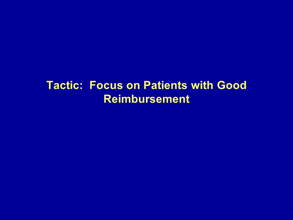 Tactic: Focus on Patients with Good Reimbursement