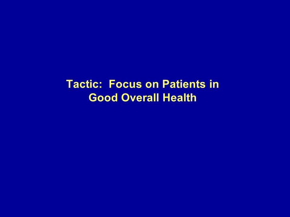 Tactic: Focus on Patients in Good Overall Health