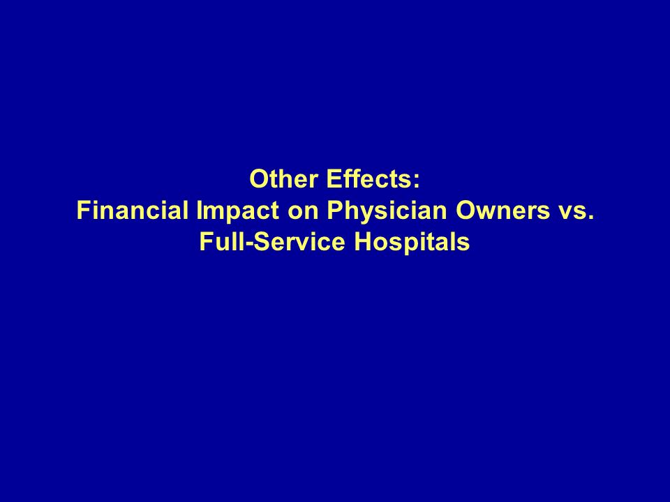 Other Effects: Financial Impact on Physician Owners vs. Full-Service Hospitals