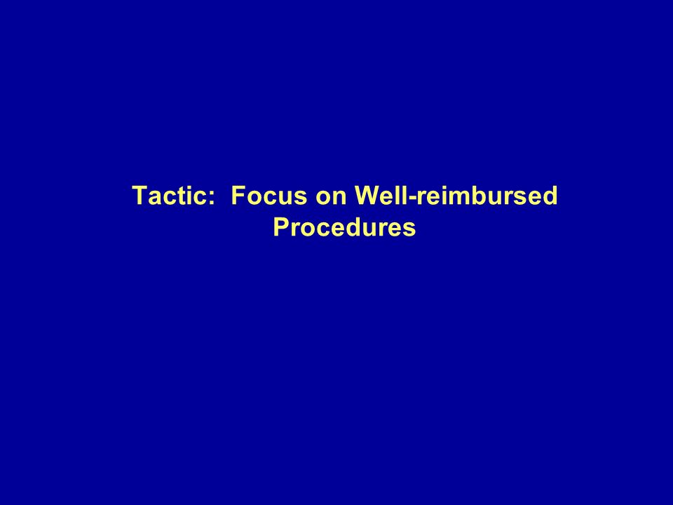 Tactic: Focus on Well-reimbursed Procedures