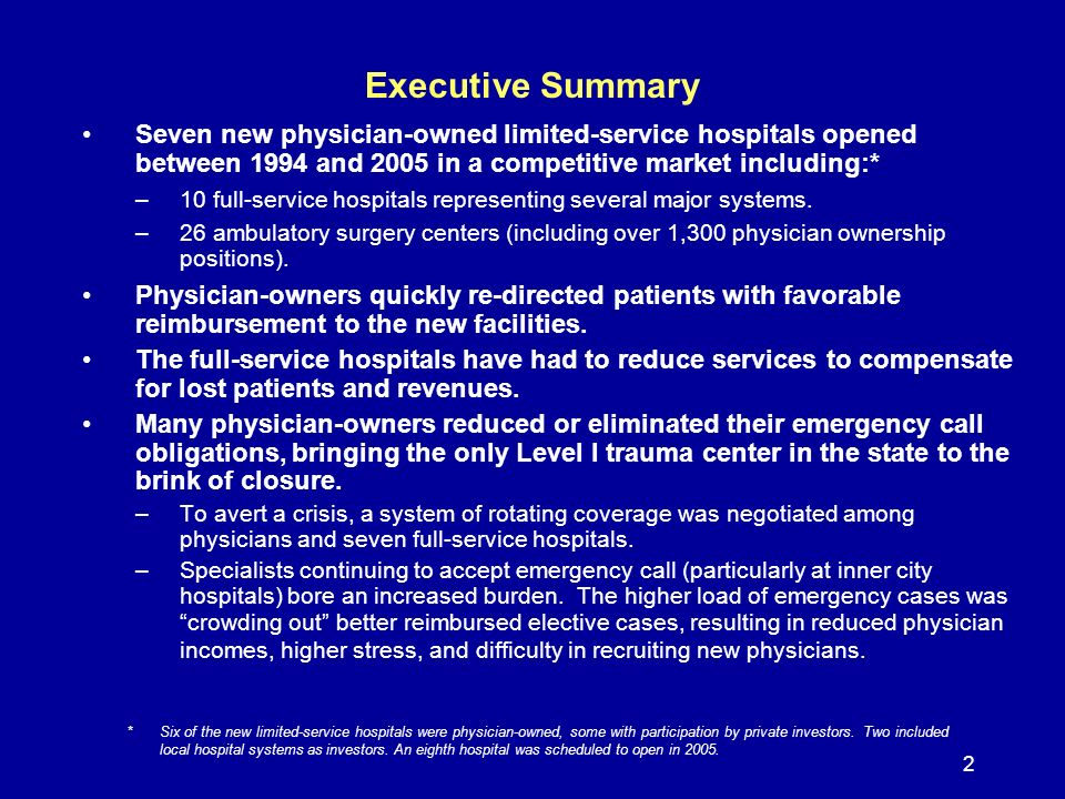 2 Executive Summary Seven new physician-owned limited-service hospitals opened between 1994 and 2005 in a competitive market including:* –10 full-service hospitals representing several major systems.