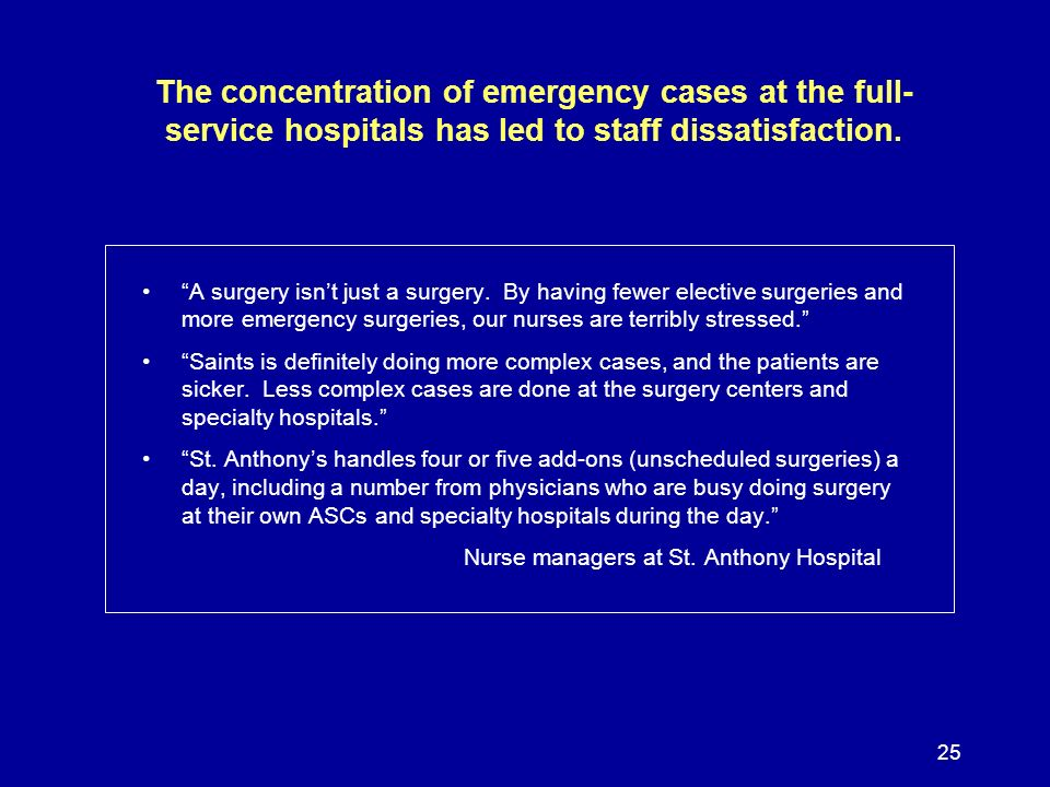 25 The concentration of emergency cases at the full- service hospitals has led to staff dissatisfaction. A surgery isnt just a surgery. By having fewe