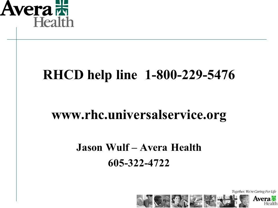 RHCD help line 1-800-229-5476 www.rhc.universalservice.org Jason Wulf – Avera Health 605-322-4722