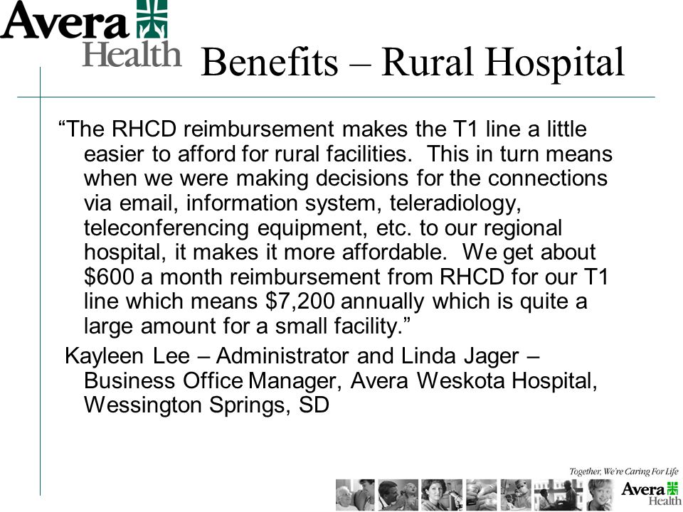 Benefits – Rural Hospital The RHCD reimbursement makes the T1 line a little easier to afford for rural facilities. This in turn means when we were mak